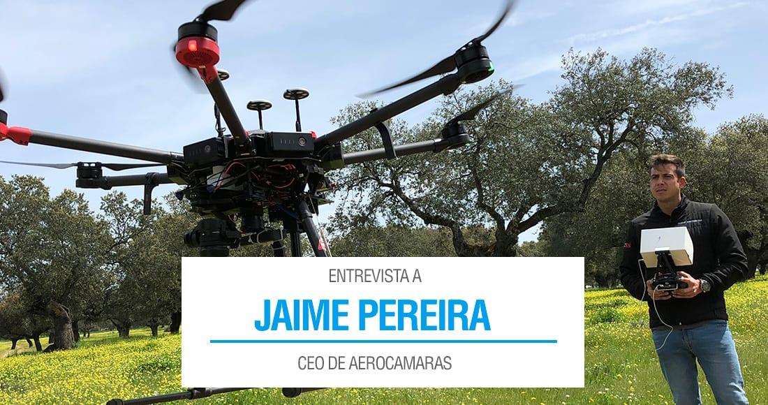 Entrevista Jaime Pereira CEO de Aerocamaras
